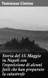 Cover Storia del 15. Maggio in Napoli con l'esposizione di alcuni fatti che han preparato la catastrofe