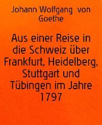 Cover Aus einer Reise in die Schweiz über Frankfurt, Heidelberg, Stuttgart und Tübingen im Jahre 1797