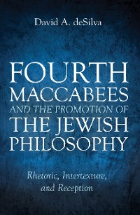Cover Fourth Maccabees and the Promotion of the Jewish Philosophy