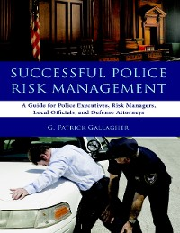 Cover Successful Police Risk Management: A Guide for Police Executives, Risk Managers, Local Officials, and Defense Attorneys