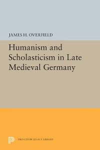 Cover Humanism and Scholasticism in Late Medieval Germany