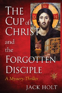 Cover THE CUP of CHRIST and the FORGOTTEN DISCIPLE