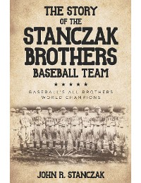 Cover The Story of the Stanczak Brothers Baseball Team