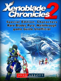 Cover Xenoblade Chronicles 2, Special Edition, Characters, Rare Blades, Pyra, Walkthrough, Game Guide Unofficial