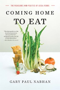 Cover Coming Home to Eat: The Pleasures and Politics of Local Foods