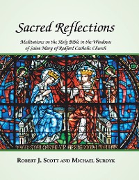 Cover Sacred Reflections: Meditations On the Holy Bible In the Windows of Saint Mary of Redford Catholic Church