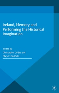 Cover Ireland, Memory and Performing the Historical Imagination
