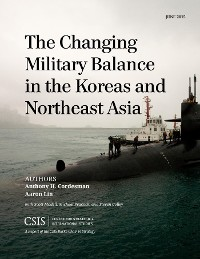 Cover The Changing Military Balance in the Koreas and Northeast Asia