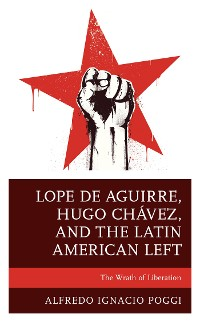 Cover Lope de Aguirre, Hugo Chávez, and the Latin American Left