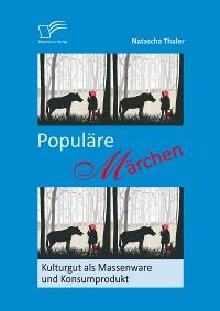 Cover Populäre Märchen: Kulturgut als Massenware und Konsumprodukt