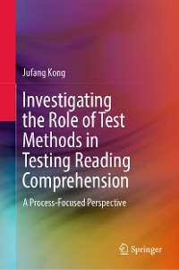 Cover Investigating the Role of Test Methods in Testing Reading Comprehension