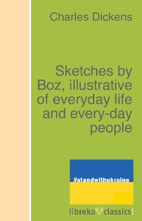 Cover Sketches by Boz, illustrative of everyday life and every-day people