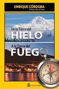 Cover De la Tierra del Hielo a la Tierra del Fuego
