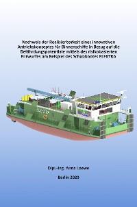 Cover Nachweis der Realisierbarkeit eines innovativen Antriebskonzeptes für Binnenschiffe in Bezug auf die Gefährdungspotentiale mittels des risikobasierten Entwurfes am Beispiel des Schubbootes ELEKTRA