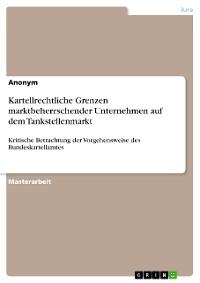 Cover Kartellrechtliche Grenzen marktbeherrschender Unternehmen auf dem Tankstellenmarkt