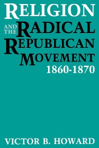 Cover Religion and the Radical Republican Movement, 1860-1870
