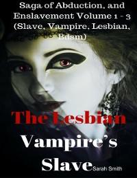 Cover Lesbian Vampire's Slave - Saga of Abduction, and Enslavement Volume 1 - 3 (Slave, Vampire, Lesbian, Bdsm)