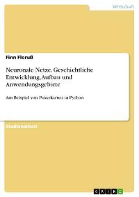 Cover Neuronale Netze. Geschichtliche Entwicklung, Aufbau und Anwendungsgebiete