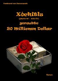Cover Xóchitls geraubte 20 Millionen Dollar