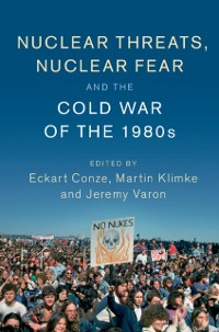 Cover Nuclear Threats, Nuclear Fear and the Cold War of the 1980s