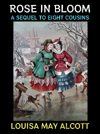 "Cover Rose in Bloom A Sequel to ""Eight Cousins"""
