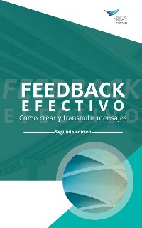 Cover Feedback That Works: How to Build and Deliver Your Message, Second Edition (International Spanish)