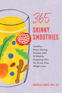 Cover 365 Skinny Smoothies: Healthy, Never-Boring Recipes with 52 Weekly Shopping Lists for Stress-Free Weight Loss