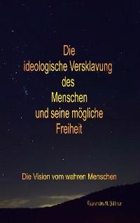 Cover Die ideologische Versklavung des Menschen und seine mögliche Freiheit