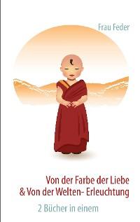 Cover Von der Farbe der Liebe & von der Welten-Erleuchtung