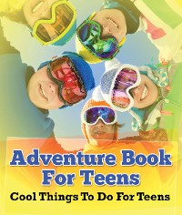 Cover Adventure Book For Teens: Cool Things To Do For Teens