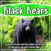 Cover Black Bears: Discover Pictures and Facts About Black Bears For Kids! A Children's Bears Book