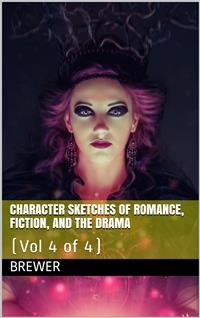 Cover Character Sketches of Romance, Fiction, and the Drama, Vol 4 of 4
