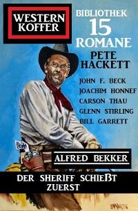 Cover Der Sheriff schießt zuerst: Western Koffer Bibliothek 15 Romane