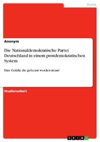 Cover Die Nationaldemokratische Partei Deutschland in einem postdemokratischen System