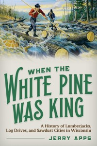 Cover When the White Pine Was King