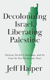 Cover Decolonizing Israel, Liberating Palestine