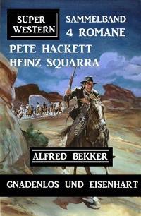 Cover Gnadenlos und eisenhart: Super Western Sammelband 4 Romane