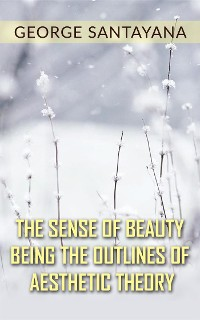 Cover The Sense of Beauty Being the Outlines of Aesthetic Theory