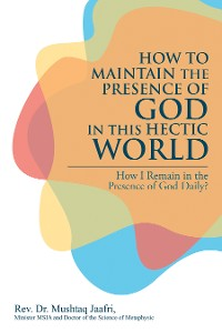 Cover How to Maintain the Presence               of God in This Hectic World