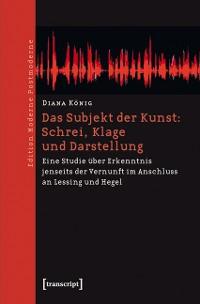 Cover Das Subjekt der Kunst: Schrei, Klage und Darstellung