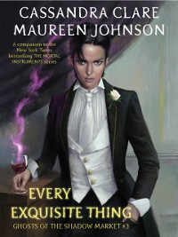 Cover Ghosts of the Shadow Market 3: Every Exquisite Thing