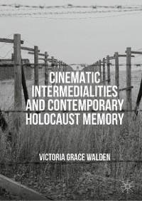 Cover Cinematic Intermedialities and Contemporary Holocaust Memory