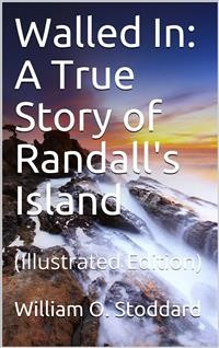 Cover Walled In / A True Story of Randall's Island