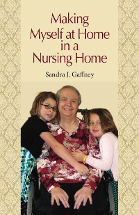 Cover Making Myself at Home in a Nursing Home