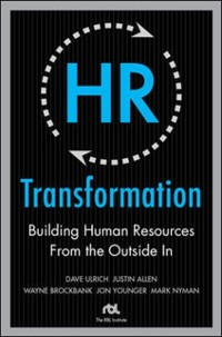 Cover HR Transformation: Building Human Resources From the Outside In