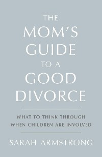 Cover The Mom's Guide to a Good Divorce