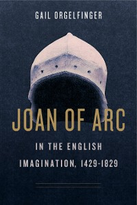 Cover Joan of Arc in the English Imagination, 1429–1829