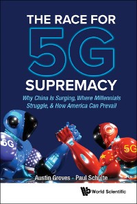 Cover Race For 5g Supremacy, The: Why China Is Surging, Where Millennials Struggle, & How America Can Prevail