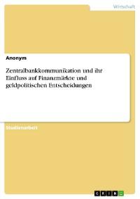 Cover Zentralbankkommunikation und ihr Einfluss auf Finanzmärkte und geldpolitischen Entscheidungen