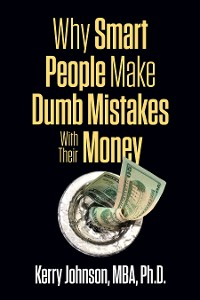 Cover Why Smart People Make Dumb Mistakes with Their Money